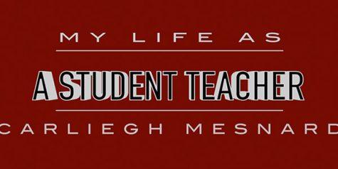 My Life As: Student Teacher