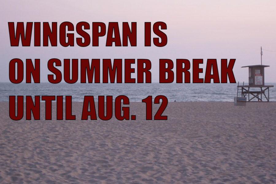 Wingspan is on summer break until Aug. 12